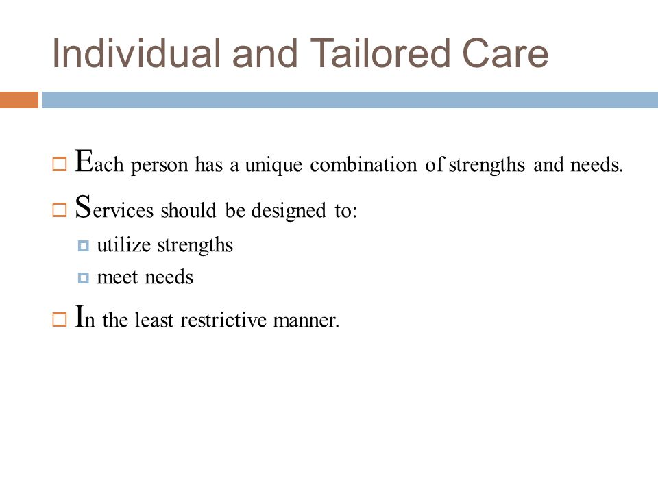  E ach person has a unique combination of strengths and needs.