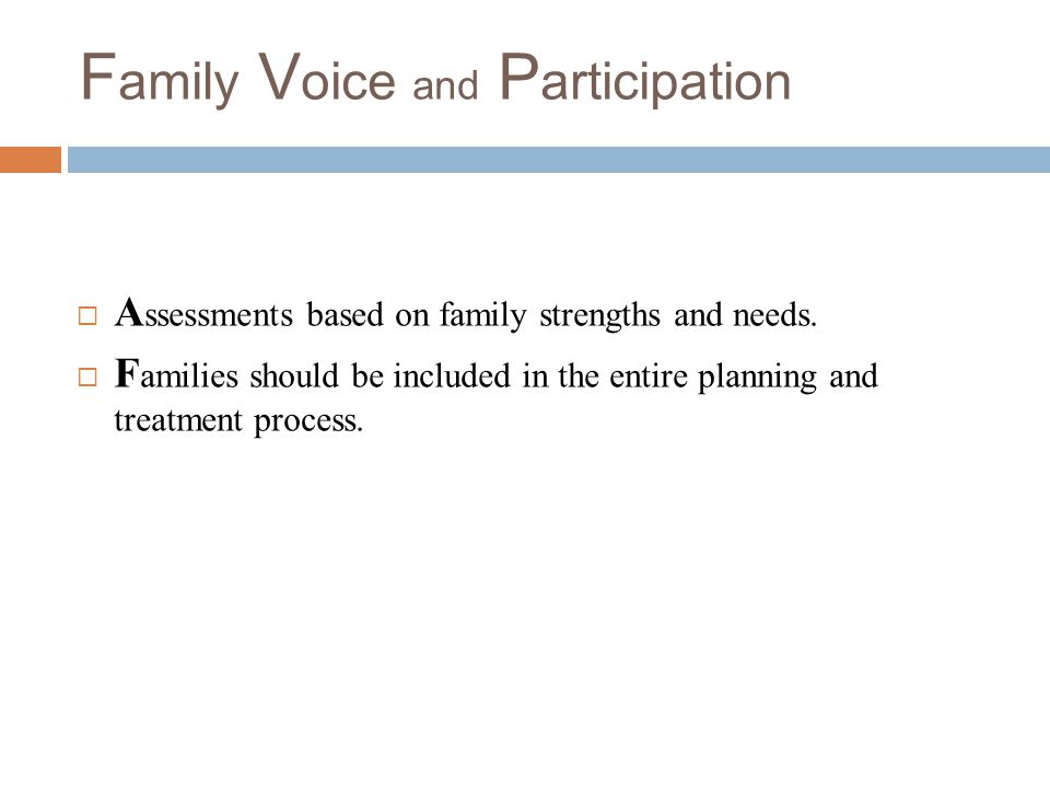 F amily V oice and P articipation  A ssessments based on family strengths and needs.