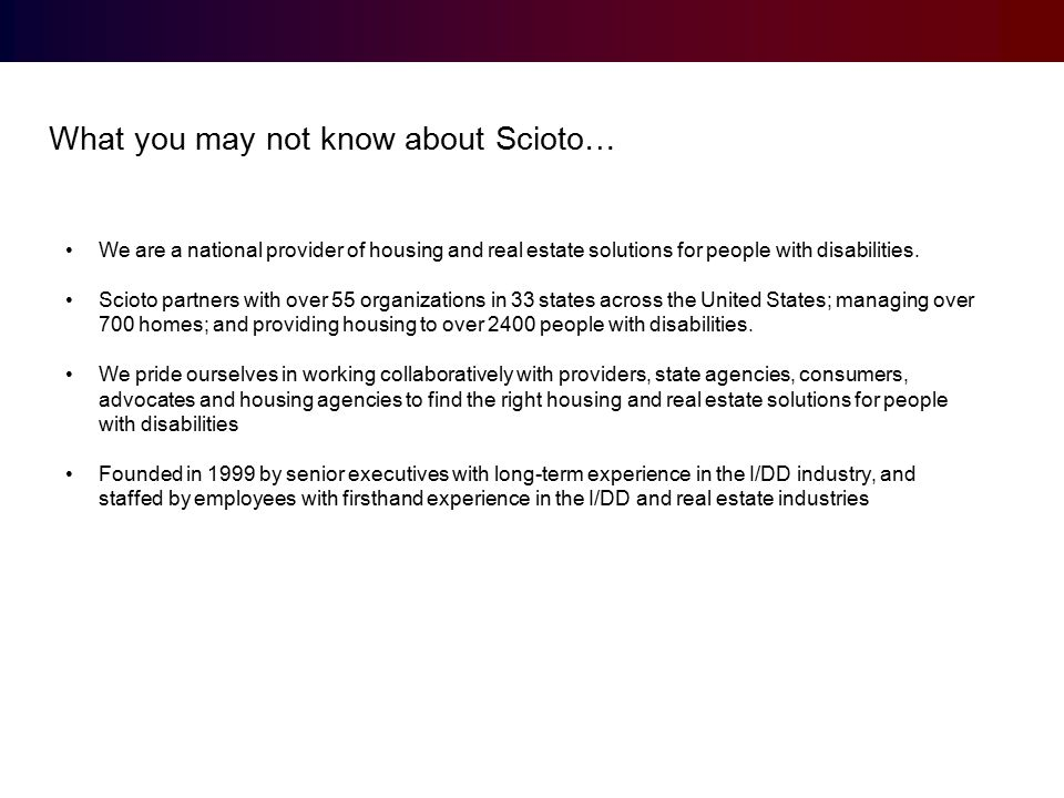 What you may not know about Scioto… We are a national provider of housing and real estate solutions for people with disabilities.