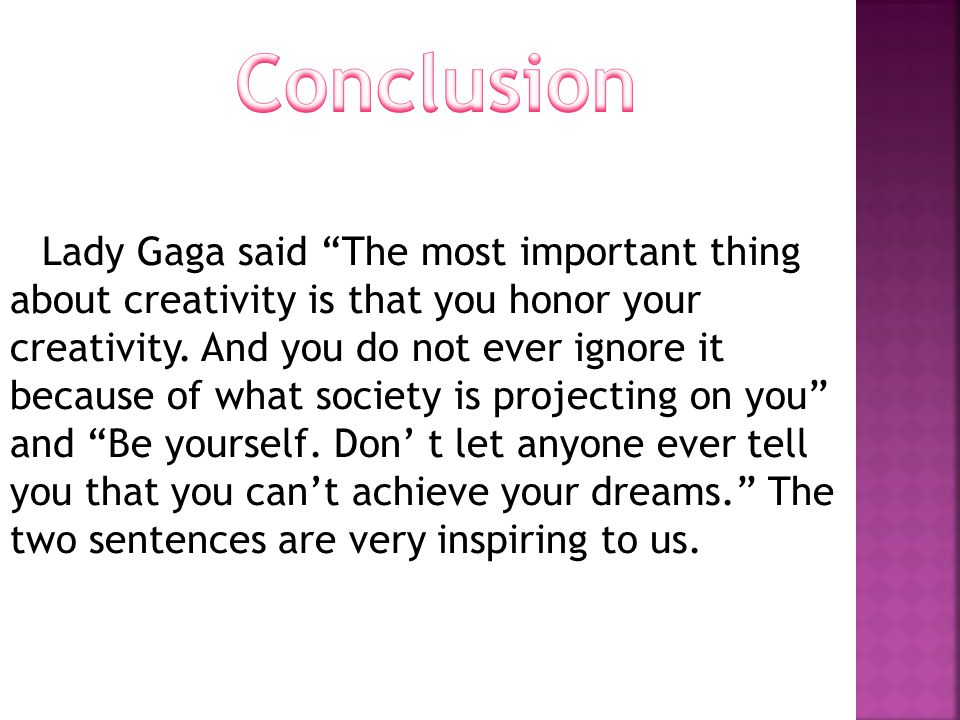 Lady Gaga said The most important thing about creativity is that you honor your creativity.