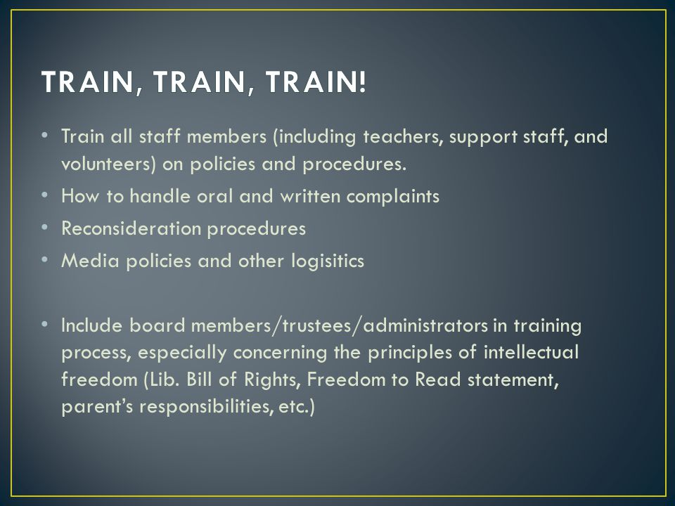 Train all staff members (including teachers, support staff, and volunteers) on policies and procedures.