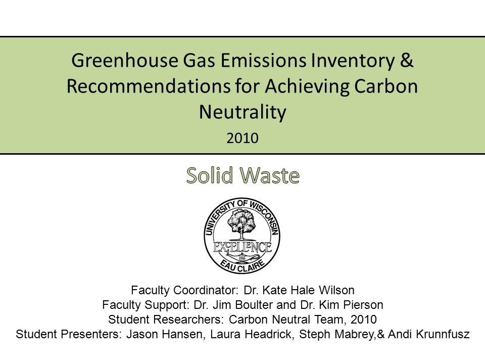 2010 Greenhouse Gas Emissions Inventory & Recommendations for Achieving Carbon Neutrality Faculty Coordinator: Dr.