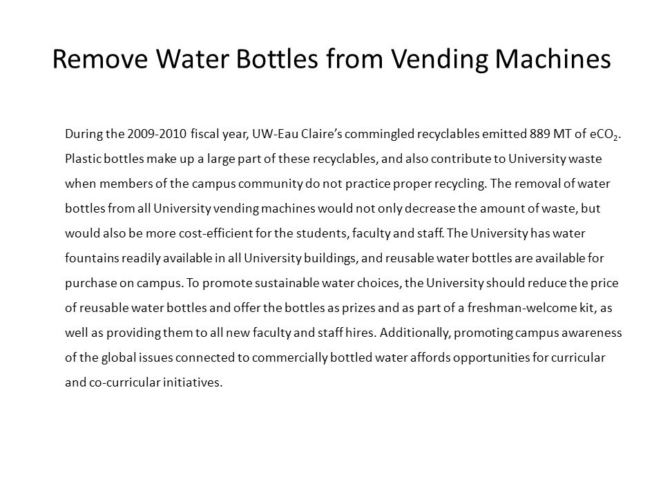 Remove Water Bottles from Vending Machines During the 2009-2010 fiscal year, UW-Eau Claire's commingled recyclables emitted 889 MT of eCO 2.