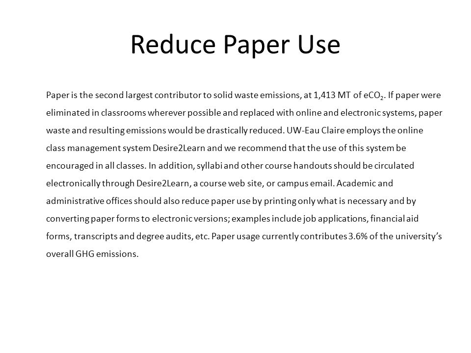 Reduce Paper Use Paper is the second largest contributor to solid waste emissions, at 1,413 MT of eCO 2.