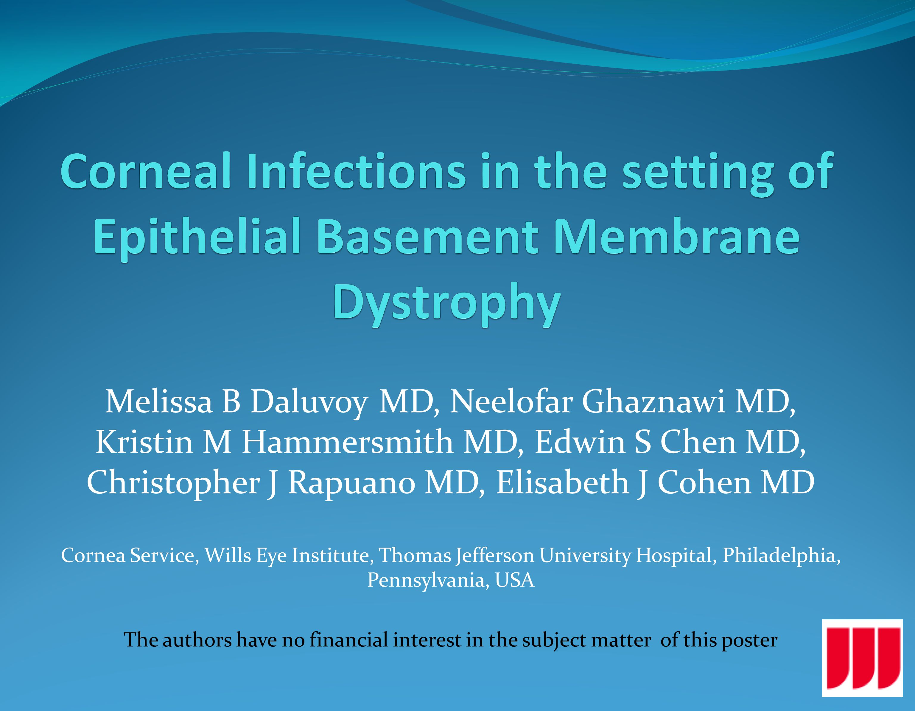 Melissa B Daluvoy MD, Neelofar Ghaznawi MD, Kristin M Hammersmith MD, Edwin S Chen MD, Christopher J Rapuano MD, Elisabeth J Cohen MD Cornea Service, Wills Eye Institute, Thomas Jefferson University Hospital, Philadelphia, Pennsylvania, USA The authors have no financial interest in the subject matter of this poster