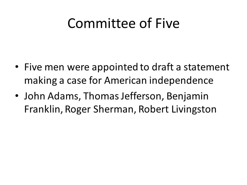 We hold these truths to be self-evident The Committee of Five draft the Declaration of Independence