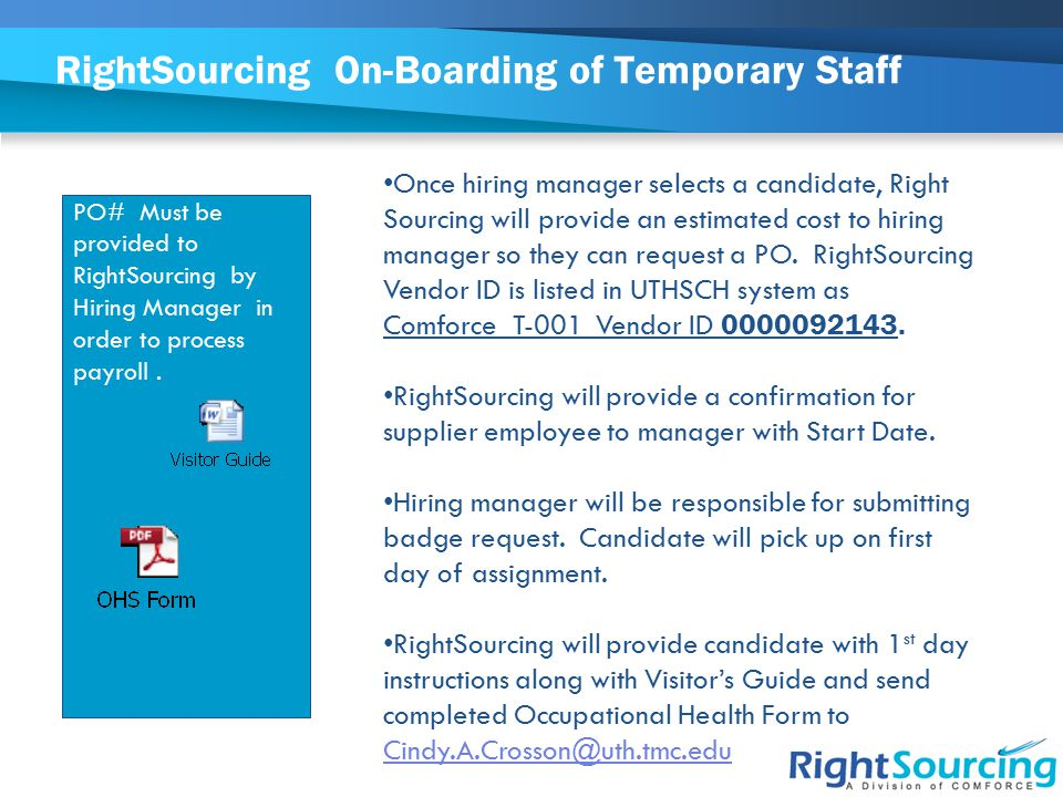 RightSourcing On-Boarding of Temporary Staff Once hiring manager selects a candidate, Right Sourcing will provide an estimated cost to hiring manager so they can request a PO.