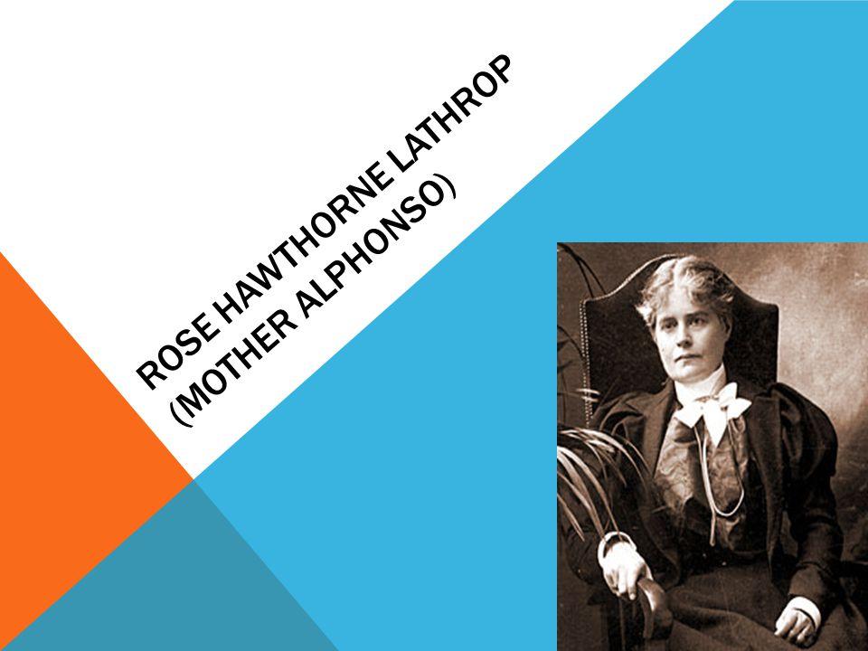 ROSE HAWTHORNE LATHROP (MOTHER ALPHONSO)