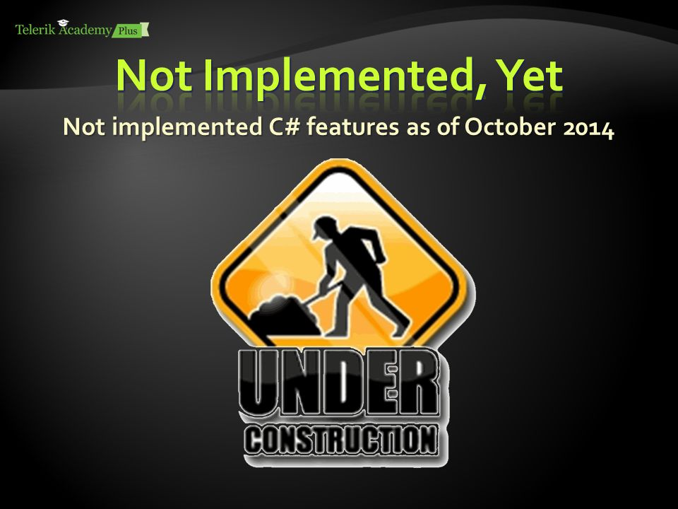 Not implemented C# features as of October 2014