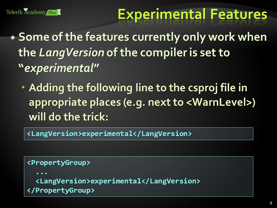  Some of the features currently only work when the LangVersion of the compiler is set to experimental  Adding the following line to the csproj file in appropriate places (e.g.