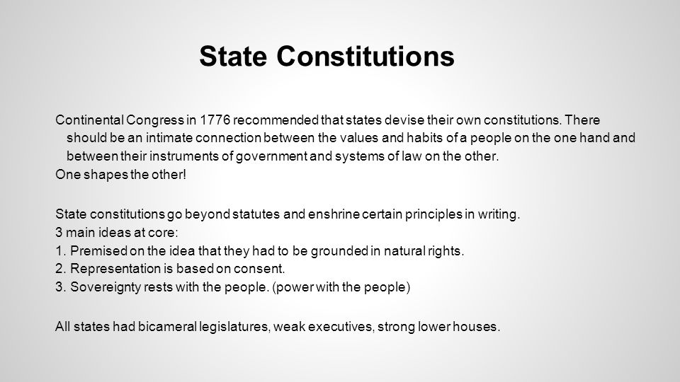 State Constitutions Continental Congress in 1776 recommended that states devise their own constitutions. There should be an intimate connection betwee
