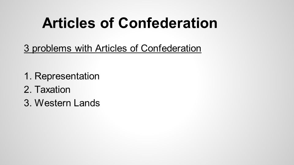 Articles of Confederation 3 problems with Articles of Confederation 1. Representation 2. Taxation 3. Western Lands