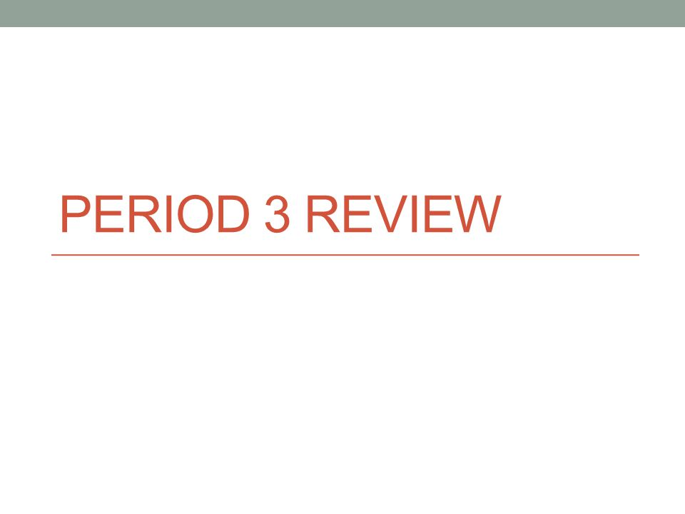 PERIOD 3 REVIEW