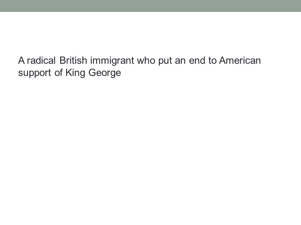 A radical British immigrant who put an end to American support of King George