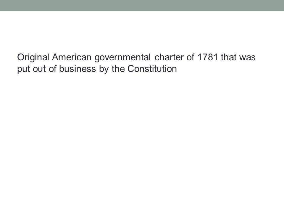 Original American governmental charter of 1781 that was put out of business by the Constitution