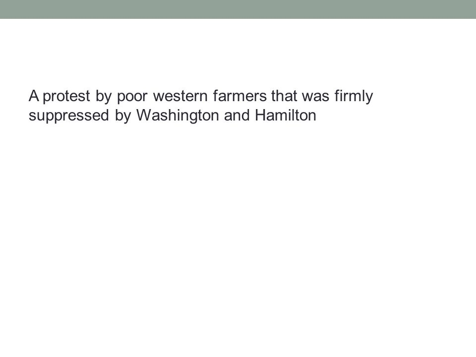 A protest by poor western farmers that was firmly suppressed by Washington and Hamilton