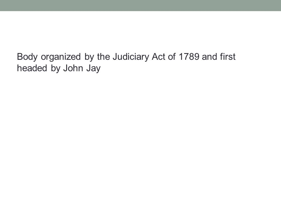Body organized by the Judiciary Act of 1789 and first headed by John Jay