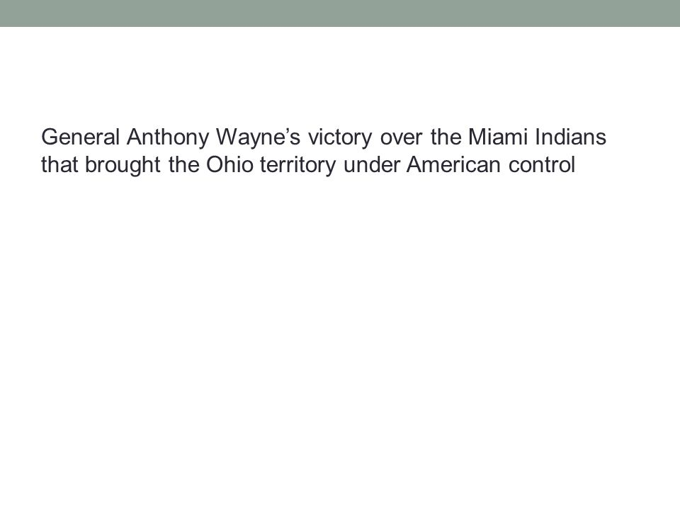 General Anthony Wayne's victory over the Miami Indians that brought the Ohio territory under American control