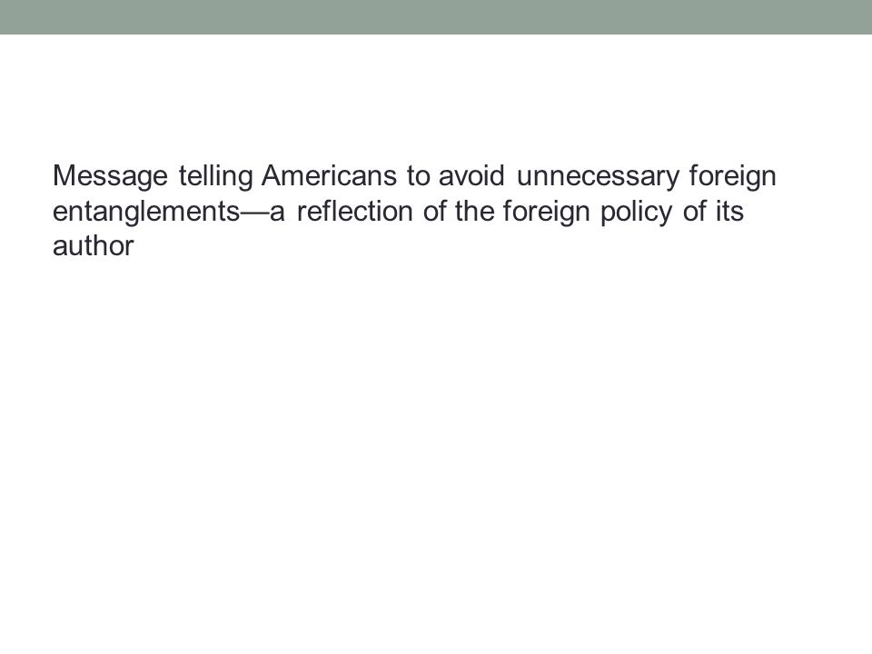 Message telling Americans to avoid unnecessary foreign entanglements—a reflection of the foreign policy of its author
