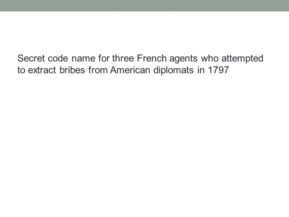 Secret code name for three French agents who attempted to extract bribes from American diplomats in 1797