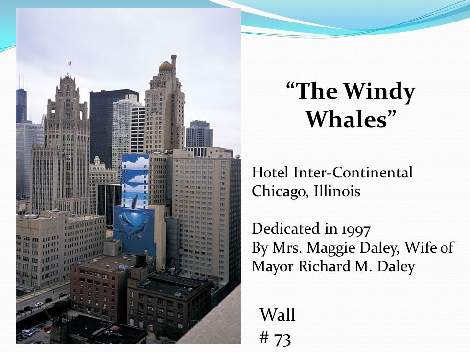 The Windy Whales Hotel Inter-Continental Chicago, Illinois Dedicated in 1997 By Mrs.