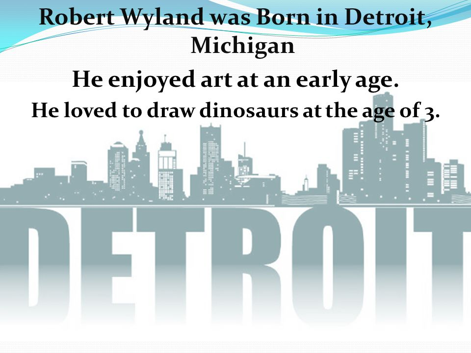 Robert Wyland was Born in Detroit, Michigan He enjoyed art at an early age.