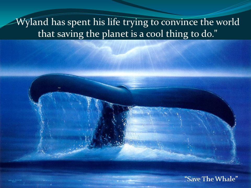 Wyland has spent his life trying to convince the world that saving the planet is a cool thing to do. Save The Whale