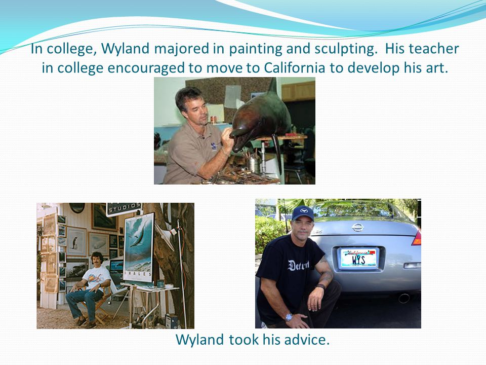 In college, Wyland majored in painting and sculpting.