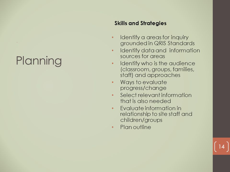 Planning Skills and Strategies Identify a areas for inquiry grounded in QRIS Standards Identify data and information sources for areas Identify who is