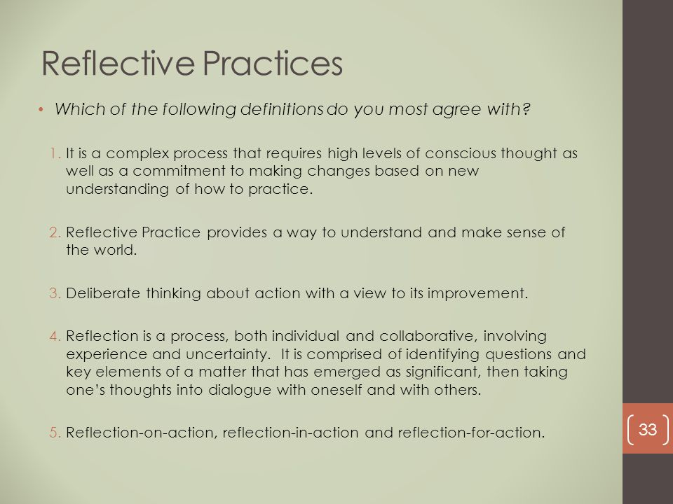 Reflective Practices 1.It is a complex process that requires high levels of conscious thought as well as a commitment to making changes based on new u