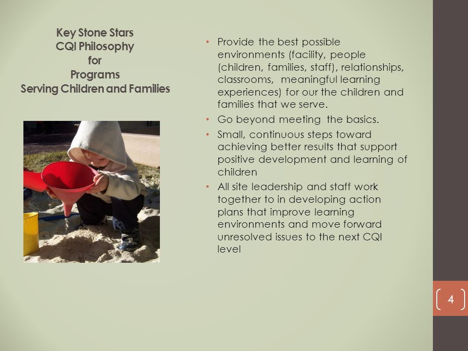 Key Stone Stars CQI Philosophy for Programs Serving Children and Families Provide the best possible environments (facility, people (children, families