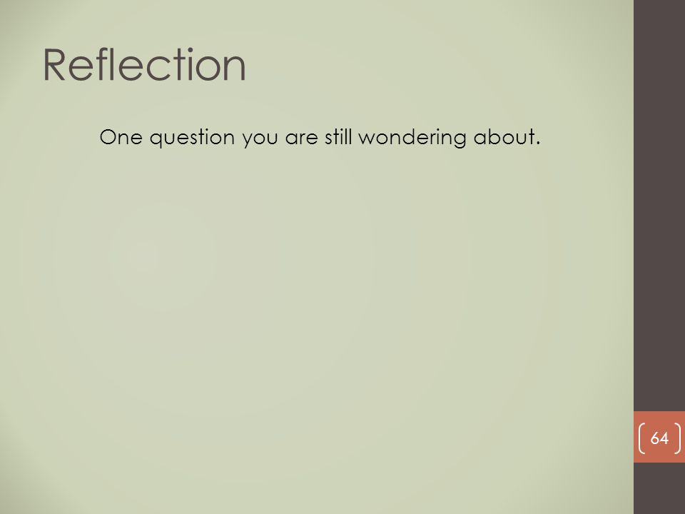 Reflection One question you are still wondering about. 64