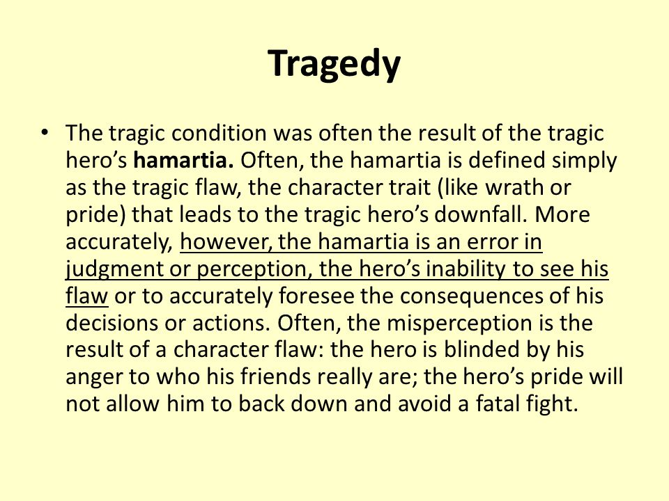 Tragedy The tragic condition was often the result of the tragic hero's hamartia.