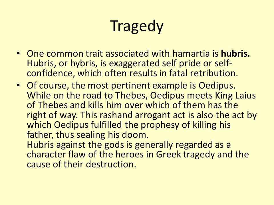 Tragedy One common trait associated with hamartia is hubris.