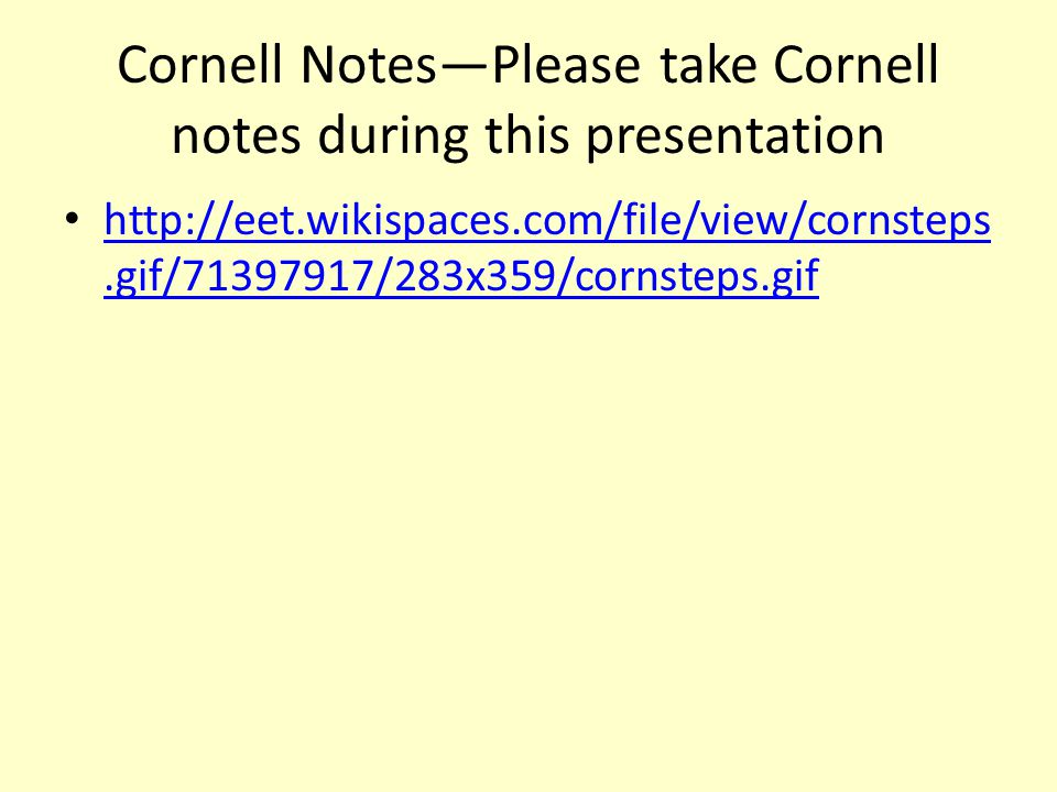 Cornell Notes—Please take Cornell notes during this presentation http://eet.wikispaces.com/file/view/cornsteps.gif/71397917/283x359/cornsteps.gif http://eet.wikispaces.com/file/view/cornsteps.gif/71397917/283x359/cornsteps.gif
