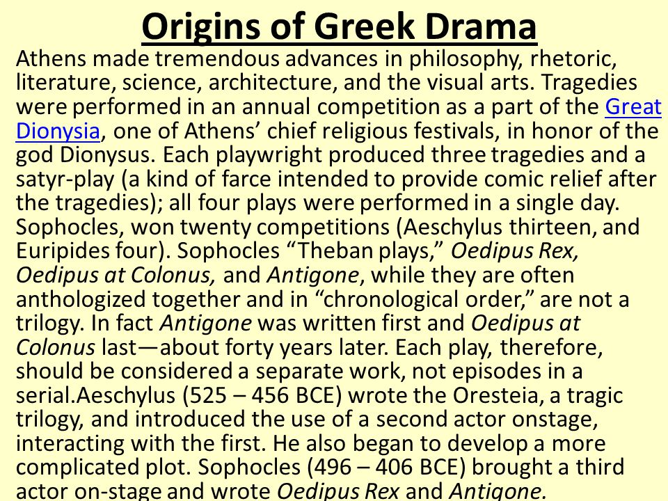 Origins of Greek Drama Athens made tremendous advances in philosophy, rhetoric, literature, science, architecture, and the visual arts.