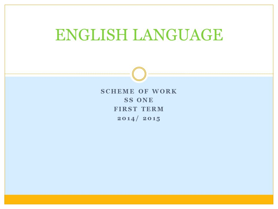 SCHEME OF WORK SS ONE FIRST TERM 2014/ 2015 ENGLISH LANGUAGE