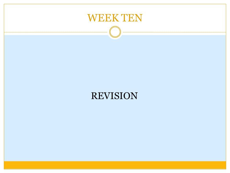 WEEK TEN REVISION