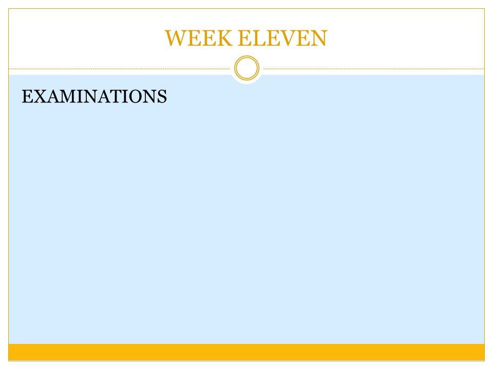 WEEK ELEVEN EXAMINATIONS