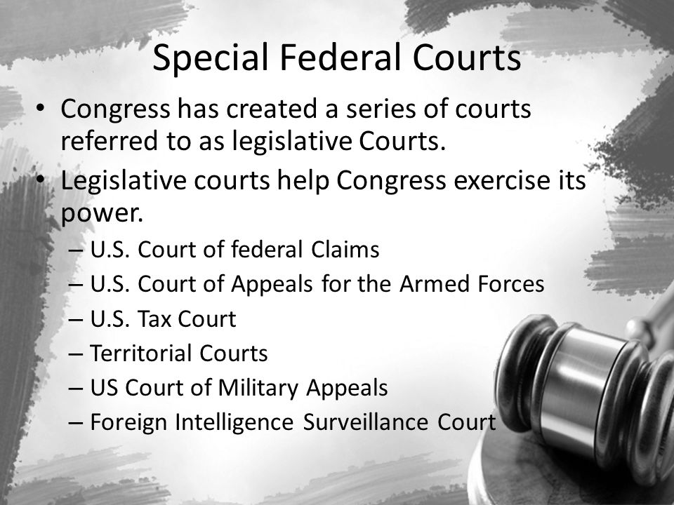 Special Federal Courts Congress has created a series of courts referred to as legislative Courts. Legislative courts help Congress exercise its power.