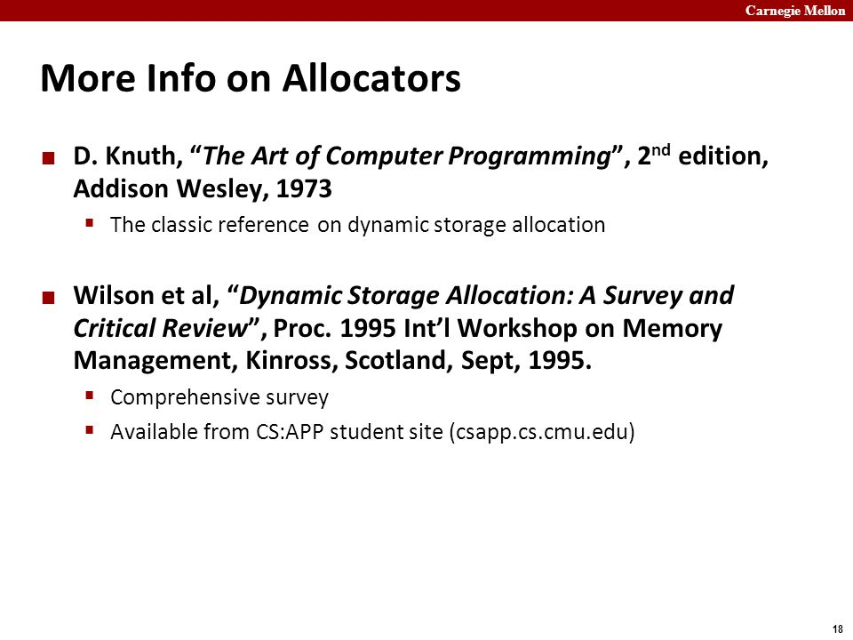 """Carnegie Mellon 18 More Info on Allocators D. Knuth, """"The Art of Computer Programming"""", 2 nd edition, Addison Wesley, 1973  The classic reference on"""