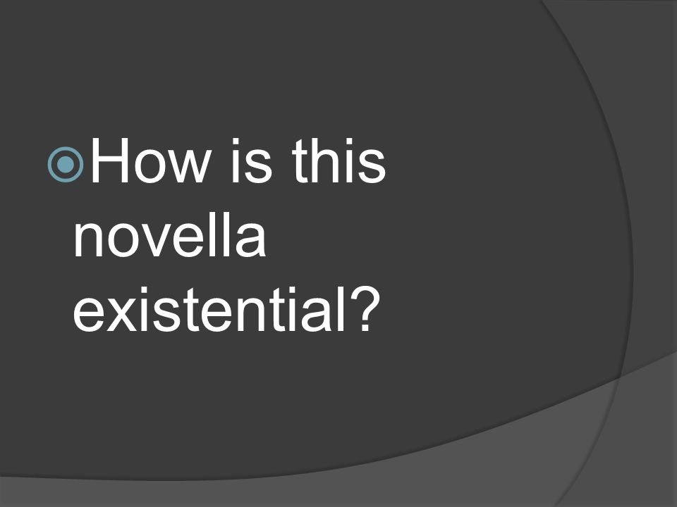  How is this novella existential?