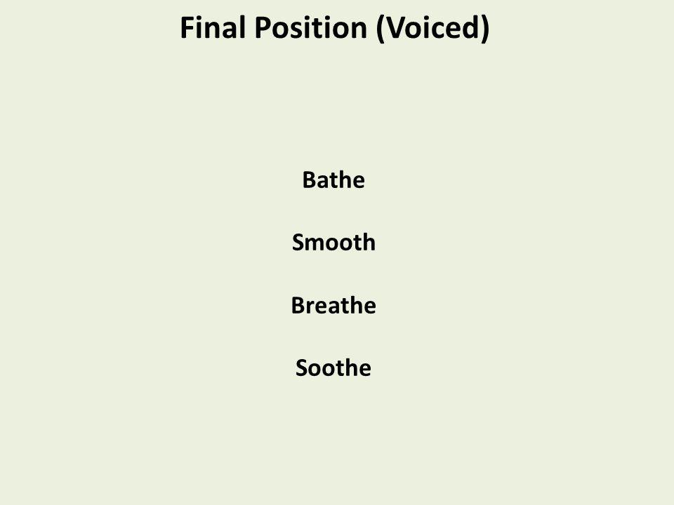 Bathe Smooth Breathe Soothe Final Position (Voiced)