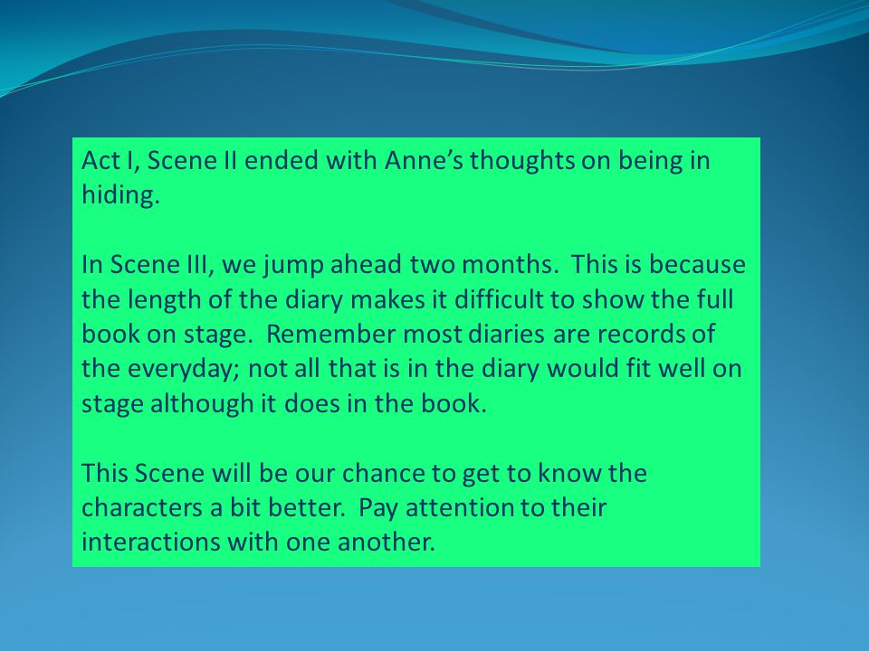 Act I, Scene II ended with Anne's thoughts on being in hiding.