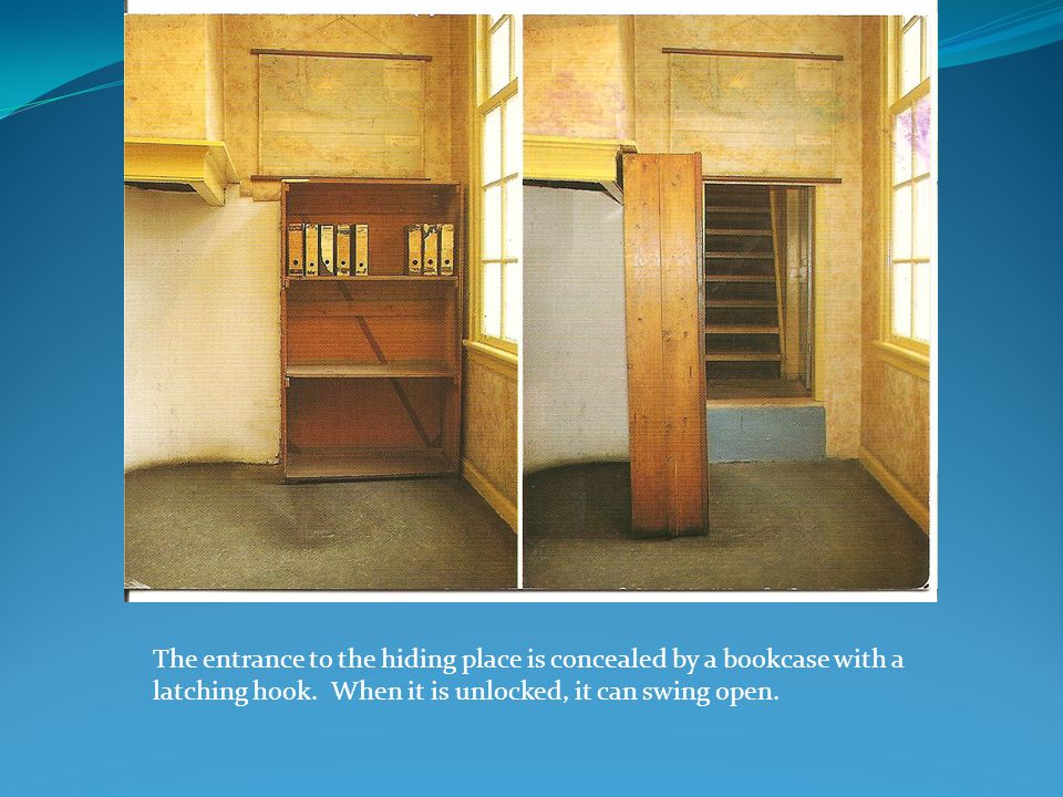 The entrance to the hiding place is concealed by a bookcase with a latching hook.