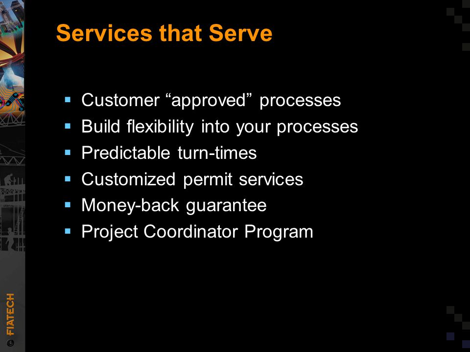 Services that Serve  Customer approved processes  Build flexibility into your processes  Predictable turn-times  Customized permit services  Money-back guarantee  Project Coordinator Program