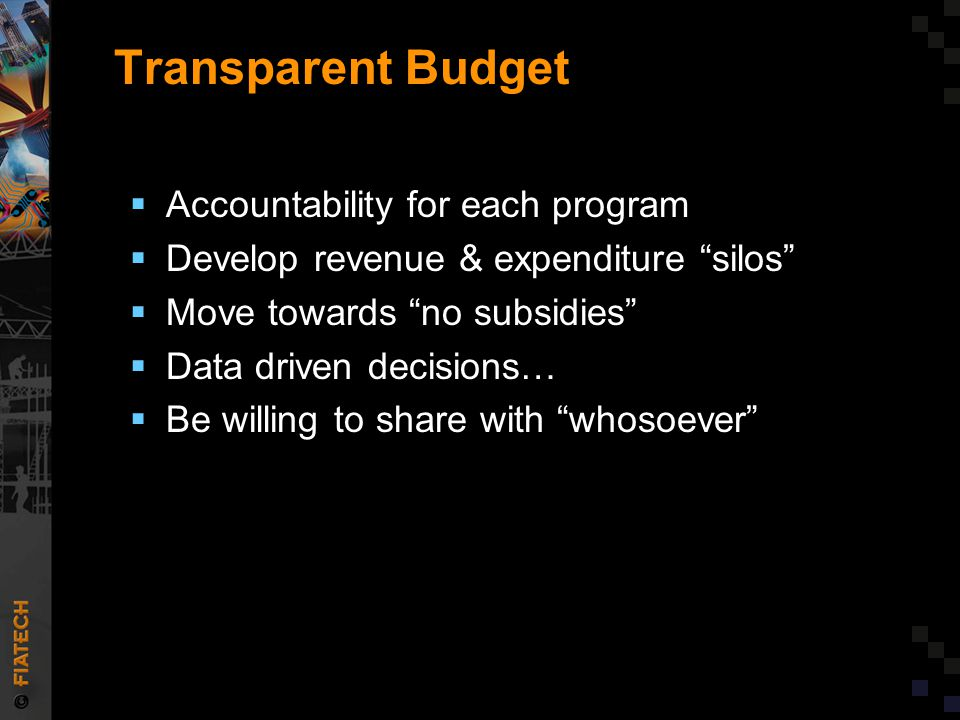 Transparent Budget  Accountability for each program  Develop revenue & expenditure silos  Move towards no subsidies  Data driven decisions…  Be willing to share with whosoever