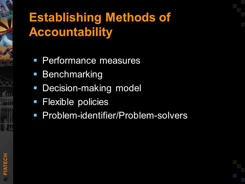 Establishing Methods of Accountability  Performance measures  Benchmarking  Decision-making model  Flexible policies  Problem-identifier/Problem-