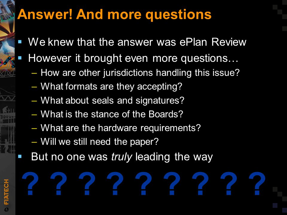 Answer! And more questions  We knew that the answer was ePlan Review  However it brought even more questions… –How are other jurisdictions handling