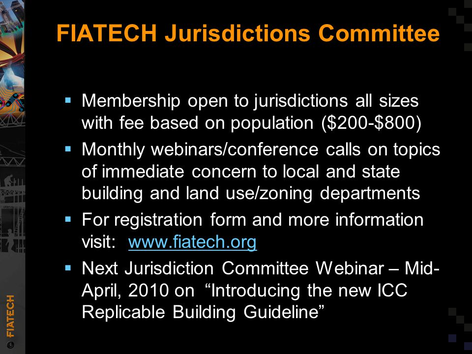 FIATECH Jurisdictions Committee  Membership open to jurisdictions all sizes with fee based on population ($200-$800)  Monthly webinars/conference ca